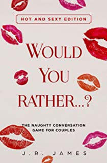 Would you rather...? The Naughty Conversation Game for Couples: Hot and Sexy Edition
