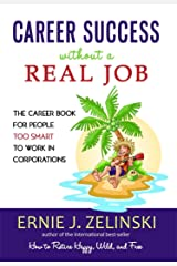 Career Success Without a Real Job: The Career Book for People Too Smart to Work in Corporations Paperback