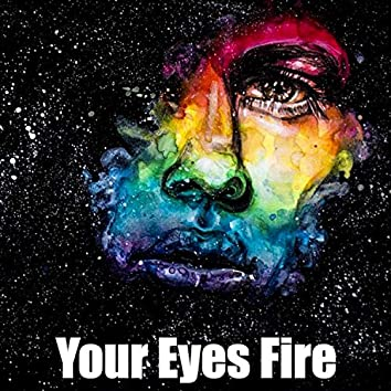 YOUR EYES FIRE