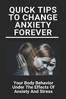 Quick Tips To Change Anxiety Forever: Your Body Behavior Under The Effects Of Anxiety And Stress: Self Confidence Meaning