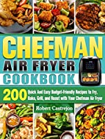 CHEFMAN Air Fryer Cookbook: 200 Quick And Easy Budget-Friendly Recipes to Fry, Bake, Grill, and Roast with Your Chefman Air Fryer