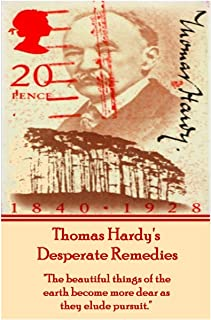 Thomas Hardy's Desperate Remedies: The Beautiful Things of the Earth Become More Dear as They Elude Pursuit.