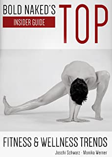 Bold Naked's TOP Fitness & Wellness Trends: A Practical Insider's Guide to Promoting Health & Wellness in the 21st Century (Health & Wellness in the 21st ... Mocktails, HIIT, Bodyweight Training)