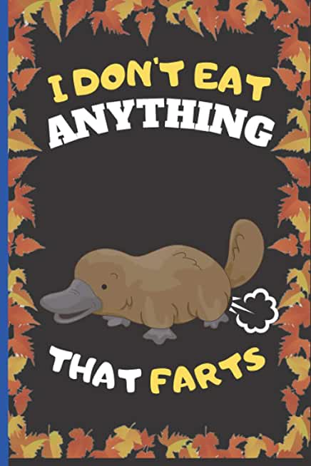 I Don't Eat Anything That Farts: Funny Platypus Notebook Cute Wide Ruled Notebook. Pretty Lined Journal & Diary for Writing & Note Taking for Girls ... , Platypus Notebook, Gift for Women and Girl