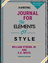 A Writing Journal for: The Elements of Style by William Strunk Jr. and E.B. White-Fourth Edition--Beginners Edition