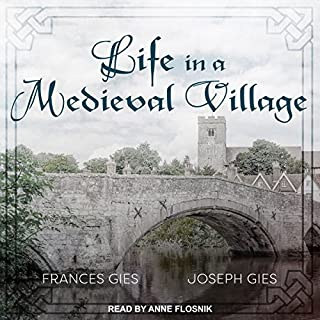 Life in a Medieval Village                   By:                                                                                                                                 Frances Gies,                                                                                        Joseph Gies                               Narrated by:                                                                                                                                 Anne Flosnik                      Length: 6 hrs and 46 mins     24 ratings     Overall 4.5
