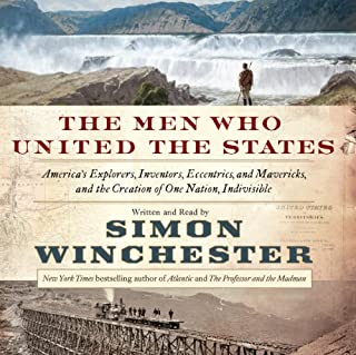 The Men Who United the States     America's Explorers, Inventors, Eccentrics, and Mavericks, and the Creation of One Nation, Indivisible              By:                                                                                                                                 Simon Winchester                               Narrated by:                                                                                                                                 Simon Winchester                      Length: 13 hrs and 34 mins     669 ratings     Overall 4.3