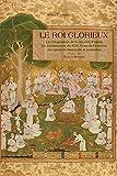 Le roi glorieux - Les imaginaires de la royauté d'après les enluminures du Shah Nama de Firdawsi aux époques timouride et turkmène