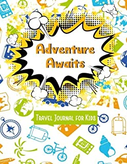 Adventure Awaits Travel Journal for Kids: Vacation Diary for Children:120+ Page Travel Journal (Fun Kids Travel Journals) (Volume 1)