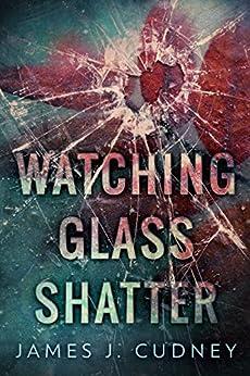 Watching Glass Shatter (Perceptions Of Glass Book 1) by [James J. Cudney, Nicki Kuzn]