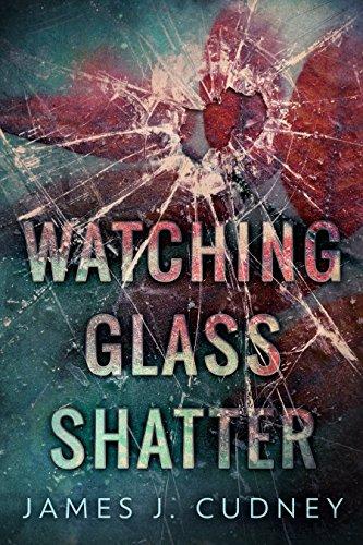 Watching Glass Shatter by [James J. Cudney, Nicki Kuzn]