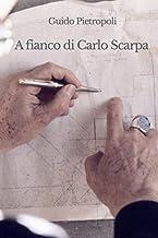 Scaricare Libri A fianco di Carlo Scarpa: Gli ultimi dieci anni di vita di Carlo Scarpa raccontati da un suo stretto collaboratore PDF