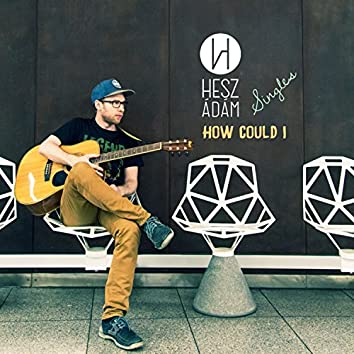 How Could I (feat. Ulbert Ferenc, Rawmatik & Main Flow)