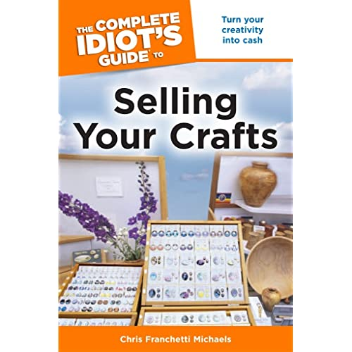 The Complete Idiot's Guide to Selling Your Crafts: Turn Your Creativity into Cash