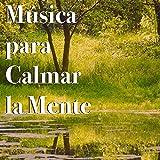 Música para Calmar la Mente – Sonidos de la Naturaleza Relajantes para Dormir Profundamente, Música Relagante para Hacer Hatha Yoga y Meditaciòn