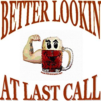 Better Lookin At Last Call
