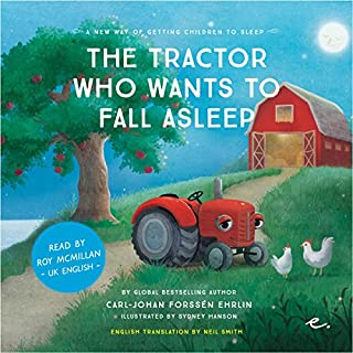 The Tractor Who Wants to Fall Asleep [UK English]     A New Way of Getting Children to Sleep 3              By:                                                                                                                                 Carl-Johan Forssén Ehrlin                               Narrated by:                                                                                                                                 Roy McMillan                      Length: 40 mins     47 ratings     Overall 4.6