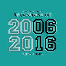 Cinco Décadas de Rock Argentino: Quinta Década 2006 - 2016