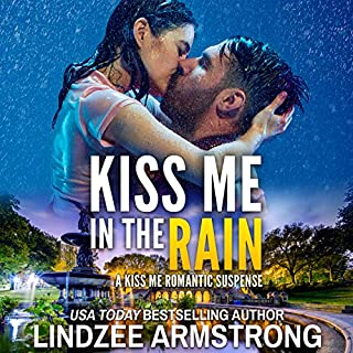 Kiss Me in the Rain     Kiss Me Romantic Suspense, Book 2              By:                                                                                                                                 Lindzee Armstrong                               Narrated by:                                                                                                                                 Karly Hutchins                      Length: 4 hrs and 39 mins     15 ratings     Overall 4.8