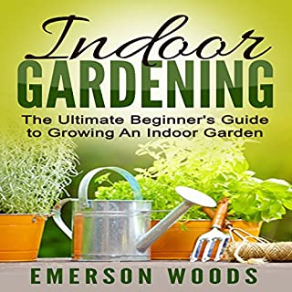 Indoor Gardening     The Ultimate Beginner's Guide to Growing an Indoor Garden              By:                                                                                                                                 Emerson Woods                               Narrated by:                                                                                                                                 Dave Wright                      Length: 1 hr and 15 mins     27 ratings     Overall 4.7