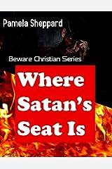 WHERE SATAN'S SEAT IS: Beware Christian Series Kindle Edition