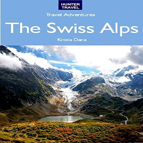 The Swiss Alps - Travel Adventures audiobook cover art