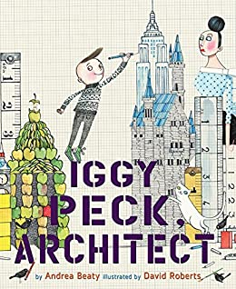 Iggy Peck, Architect (The Questioneers) by [Andrea Beaty, David Roberts]