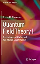 Quantum Field Theory I: Foundations and Abelian and Non-Abelian Gauge Theories (Graduate Texts in Physics)