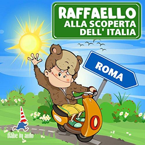 Raffaello alla scoperta dell'Italia - Roma. Il Criceto Raffaello e le sue vacanze romane copertina