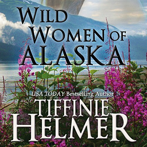 Wild Women of Alaska Audiobook By Tiffinie Helmer cover art