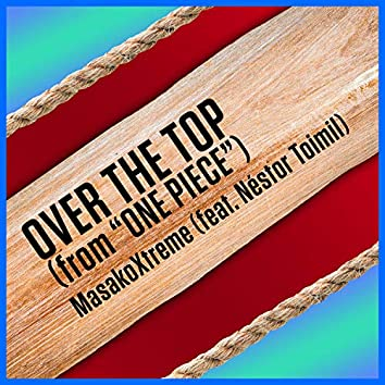 """Over The Top (From """"One Piece"""") [feat. Néstor Toimil]"""