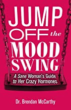Jump Off the Mood Swing: A Sane Woman's Guide to Her Crazy Hormones