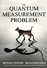 The Quantum Measurement Problem (Progress on the Physics of Quantum Measurement) (Volume 1)