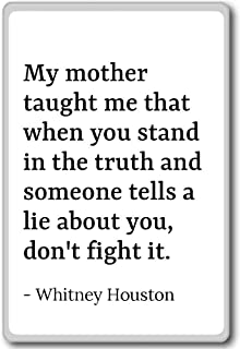 My mother taught me that when you stand in ... - Whitney Houston quotes fridge magnet, White