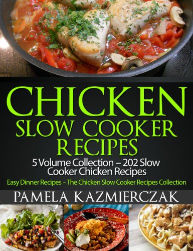 Chicken Slow Cooker Recipes – 5 Volume Collection – 202 Slow Cooker Chicken Recipes (Easy Dinner Recipes – The Chicken Slow Cooker Recipes Collection Book 6) (English Edition)
