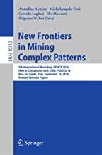 New Frontiers in Mining Complex Patterns: 5th International Workshop, NFMCP 2016, Held in Conjunction with ECML-PKDD 2016, Riva del Garda, Italy, September ... Science Book 10312) (English Edition)