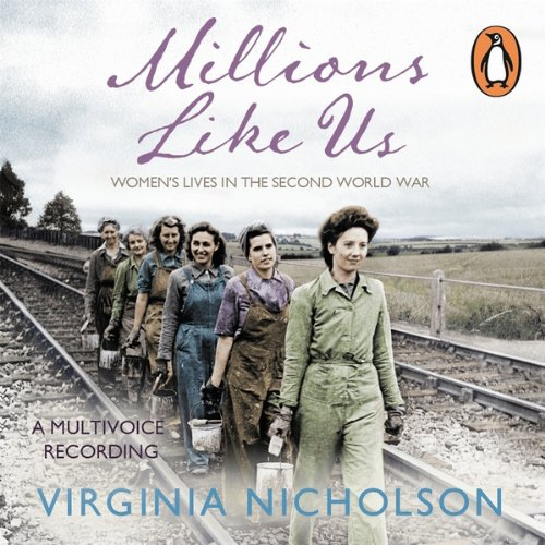 Millions Like Us     Women's Lives in the Second World War              By:                                                                                                                                 Virginia Nicholson                               Narrated by:                                                                                                                                 Patience Tomlinson,                                                                                        Annie Aldington,                                                                                        Rachel Bavidge,                   and others                 Length: 19 hrs and 59 mins     90 ratings     Overall 4.1