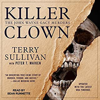 Killer Clown     The John Wayne Gacy Murders              Written by:                                                                                                                                 Terry Sullivan,                                                                                        Peter T. Maiken                               Narrated by:                                                                                                                                 Sean Runnette                      Length: 14 hrs and 47 mins     3 ratings     Overall 4.0
