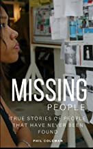 MISSING PEOPLE: Gone Without A Trace: True Stories of People That Have Never Been Found