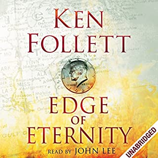 Edge of Eternity     Century Trilogy, Book 3              By:                                                                                                                                 Ken Follett                               Narrated by:                                                                                                                                 John Lee                      Length: 36 hrs and 51 mins     1,386 ratings     Overall 4.7