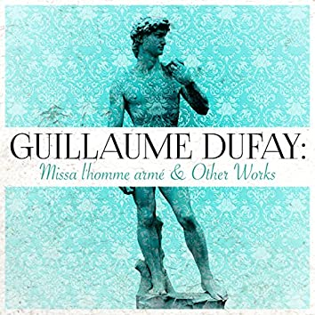 Guillaume Dufay: Missa l'homme armé & Other Works