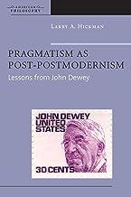 Pragmatism as Post-Postmodernism: Lessons from John Dewey (American Philosophy)