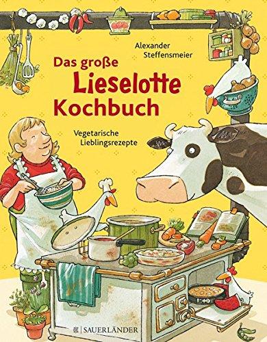 Das große Lieselotte-Kochbuch: Kinderleichte Lieblingsrezepte