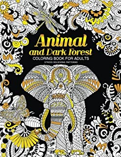 Animal and Dark Forest Coloring Book For Adults: Stress Relieving Patterns for Relaxation, Sheep, Horse, Elephant, Raccoon...