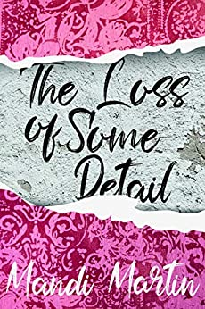 The Loss Of Some Detail by [Mandi Martin]