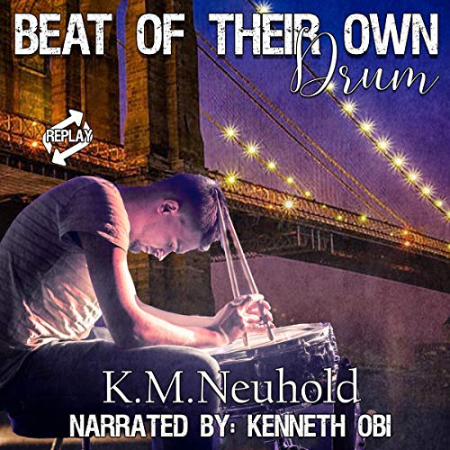 Beat of Their Own Drum      Replay, Book 3              Written by:                                                                                                                                 K. M. Neuhold                               Narrated by:                                                                                                                                 Kenneth Obi                      Length: 8 hrs and 32 mins     Not rated yet     Overall 0.0