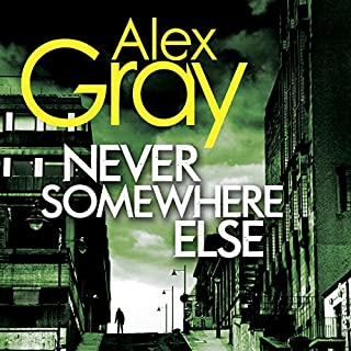 Never Somewhere Else                   By:                                                                                                                                 Alex Gray                               Narrated by:                                                                                                                                 Joe Dunlop                      Length: 8 hrs and 42 mins     93 ratings     Overall 4.2