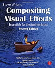 Compositing Visual Effects: Essentials for the Aspiring Artist by Steve Wright (2011-08-11)