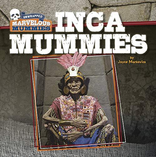 Inca Mummies (Unwrapped: Marvelous Mummies)