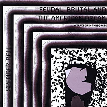 Feudal Brutal and the American Dream